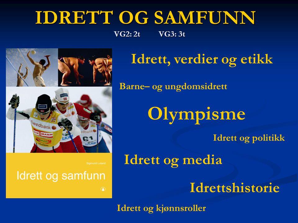 IDRETT OG SAMFUNN VG2: 2t VG3: 3t Olympisme Idrettshistorie Idrett og media Idrett og politikk Idrett og kjønnsroller Idrett, verdier og etikk Barne–