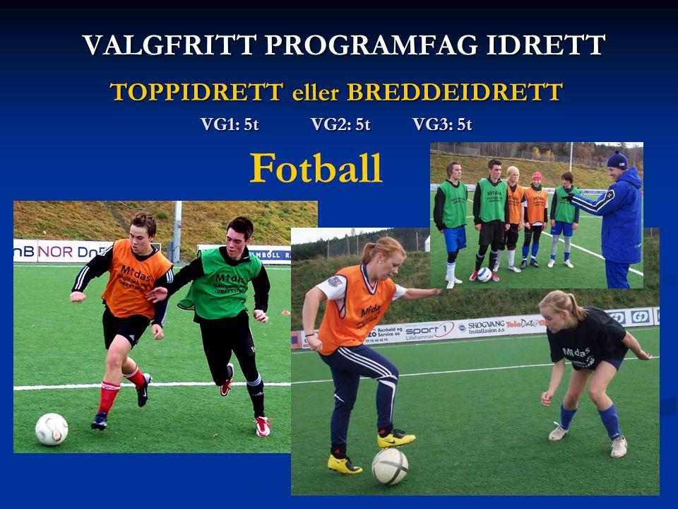VALGFRITT PROGRAMFAG IDRETT TOPPIDRETT eller BREDDEIDRETT VG1: 5t VG2: 5t VG3: 5t Fotball