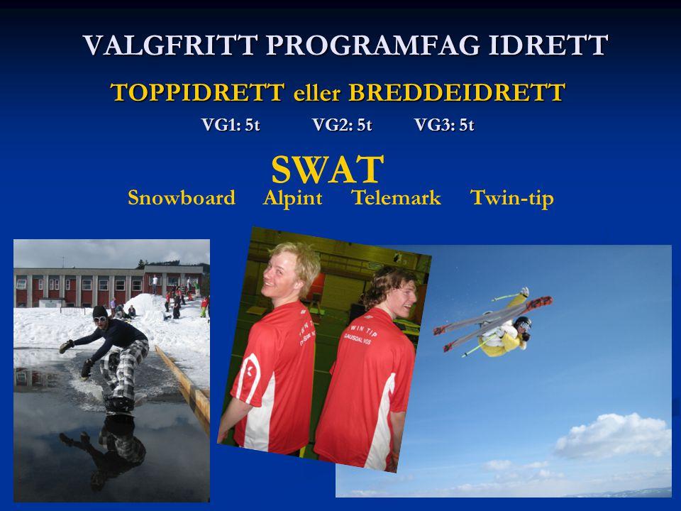 VALGFRITT PROGRAMFAG IDRETT TOPPIDRETT eller BREDDEIDRETT VG1: 5t VG2: 5t VG3: 5t SWAT Snowboard Alpint Telemark Twin-tip