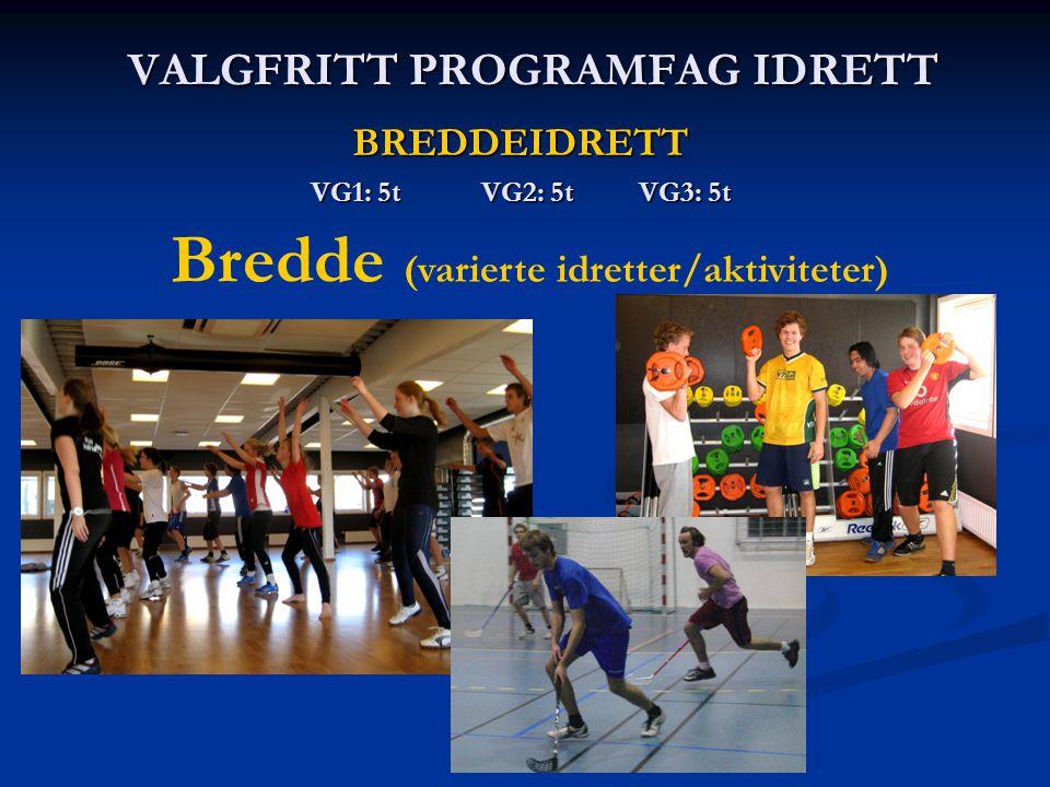 VALGFRITT PROGRAMFAG IDRETT BREDDEIDRETT VG1: 5t VG2: 5t VG3: 5t Bredde (varierte idretter/aktiviteter)