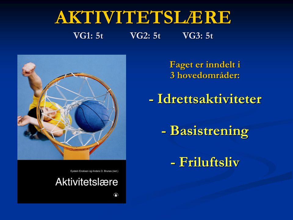 AKTIVITETSLÆRE Faget er inndelt i 3 hovedområder: - Idrettsaktiviteter - Basistrening - Friluftsliv VG1: 5t VG2: 5t VG3: 5t