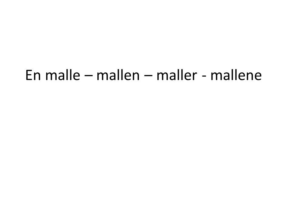 En malle – mallen – maller - mallene