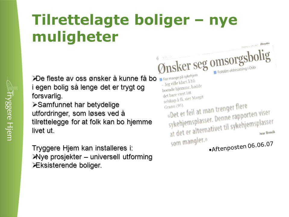 Tilrettelagte boliger – nye muligheter •Aftenposten 06.06.07  De fleste av oss ønsker å kunne få bo i egen bolig så lenge det er trygt og forsvarlig.
