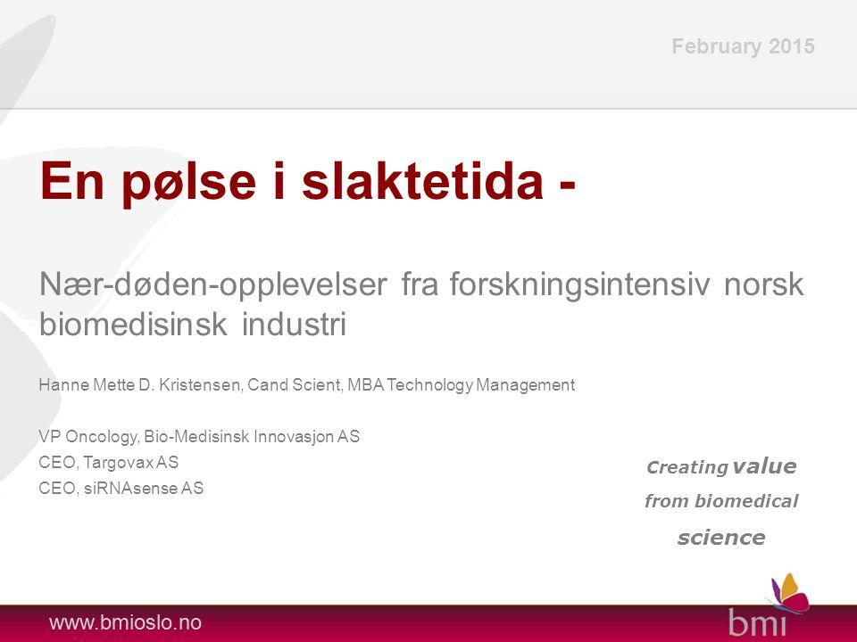 www.bmioslo.no Creating value from biomedical science En pølse i slaktetida - Nær-døden-opplevelser fra forskningsintensiv norsk biomedisinsk industri