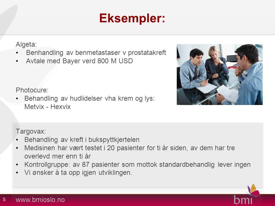 www.bmioslo.no Eksempler: Algeta: •Benhandling av benmetastaser v prostatakreft •Avtale med Bayer verd 800 M USD Photocure: •Behandling av hudlidelser