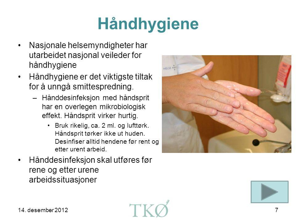 Håndhygiene •Nasjonale helsemyndigheter har utarbeidet nasjonal veileder for håndhygiene •Håndhygiene er det viktigste tiltak for å unngå smittespredning.