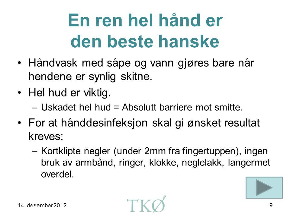 Rene hender? Ta deg god nok tid 14. desember 2012 Bakterieoppvekst etter håndhygiene Hånddesinfeksjonsmiddel er mest effektivt. Du blir dobbelt så ren