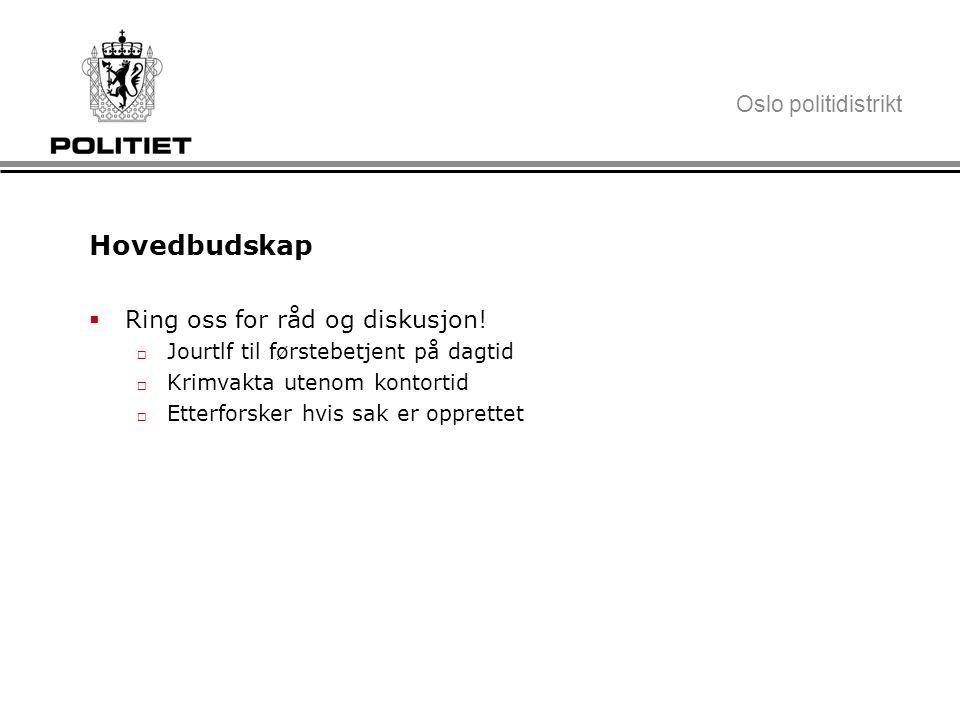 Oslo politidistrikt Hovedbudskap  Ring oss for råd og diskusjon!  Jourtlf til førstebetjent på dagtid  Krimvakta utenom kontortid  Etterforsker hv