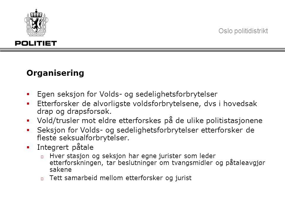 Oslo politidistrikt Organisering  Egen seksjon for Volds- og sedelighetsforbrytelser  Etterforsker de alvorligste voldsforbrytelsene, dvs i hovedsak