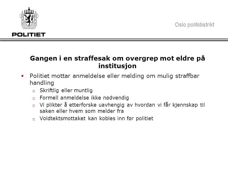 Oslo politidistrikt Gangen i en straffesak om overgrep mot eldre på institusjon  Politiet mottar anmeldelse eller melding om mulig straffbar handling
