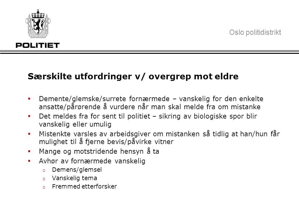 Oslo politidistrikt Særskilte utfordringer v/ overgrep mot eldre  Demente/glemske/surrete fornærmede – vanskelig for den enkelte ansatte/pårørende å