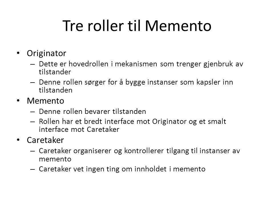 Tre roller til Memento • Originator – Dette er hovedrollen i mekanismen som trenger gjenbruk av tilstander – Denne rollen sørger for å bygge instanser