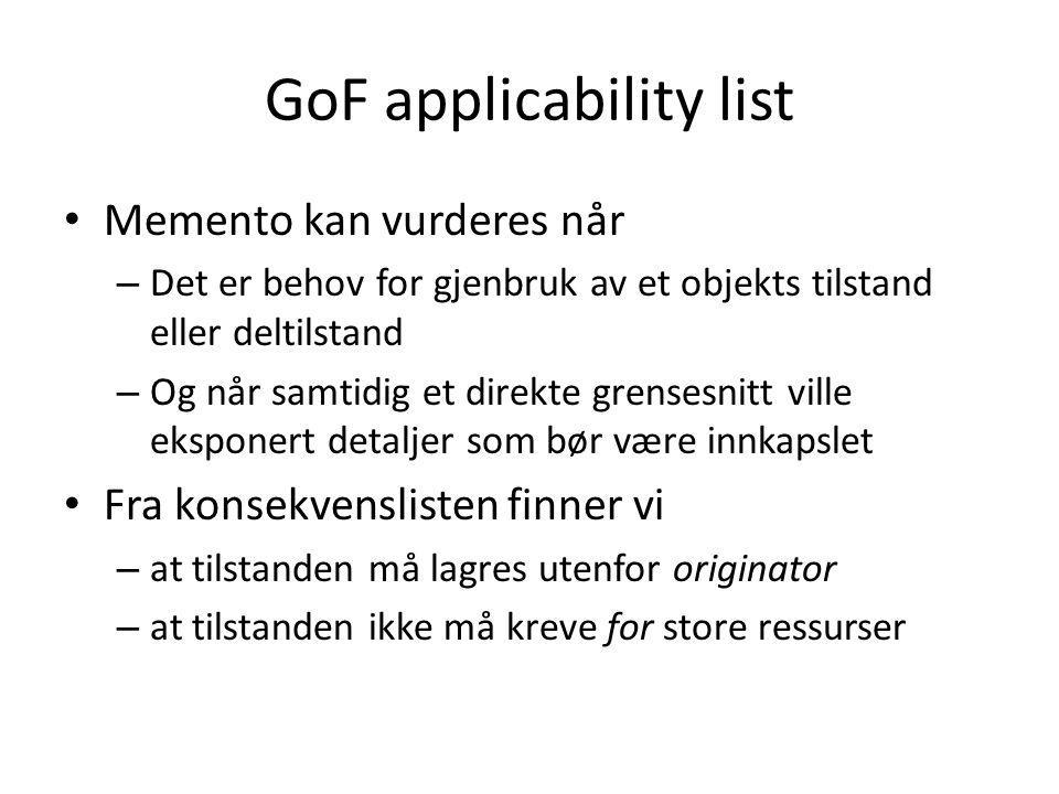 GoF applicability list • Memento kan vurderes når – Det er behov for gjenbruk av et objekts tilstand eller deltilstand – Og når samtidig et direkte gr