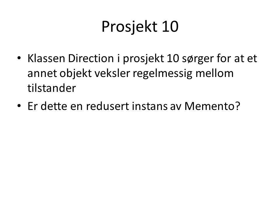 Prosjekt 10 • Klassen Direction i prosjekt 10 sørger for at et annet objekt veksler regelmessig mellom tilstander • Er dette en redusert instans av Me