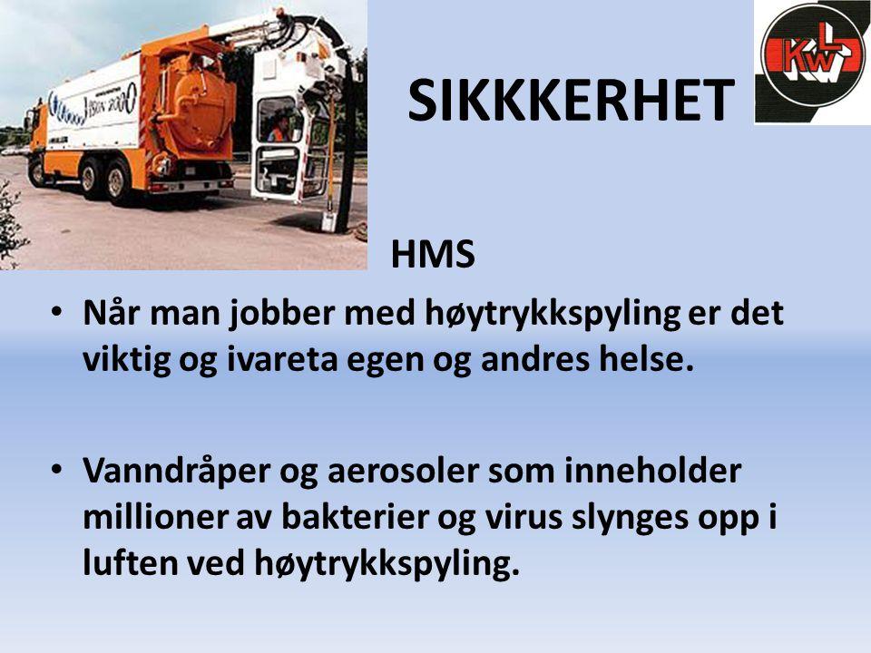 SIKKKERHET HMS • Når man jobber med høytrykkspyling er det viktig og ivareta egen og andres helse. • Vanndråper og aerosoler som inneholder millioner