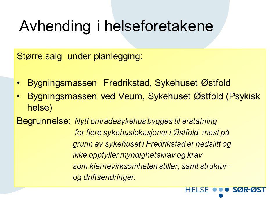 Større salg under planlegging: •Bygningsmassen Fredrikstad, Sykehuset Østfold •Bygningsmassen ved Veum, Sykehuset Østfold (Psykisk helse) Begrunnelse: