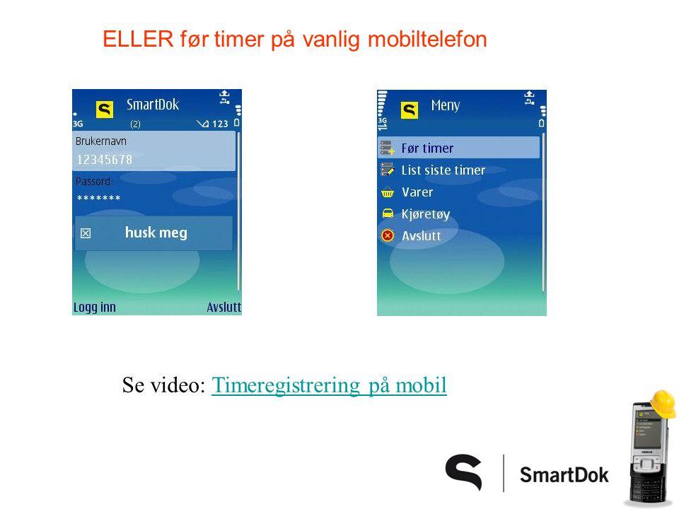 ELLER før timer på vanlig mobiltelefon Se video: Timeregistrering på mobilTimeregistrering på mobil