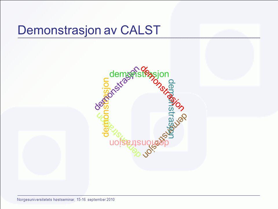 Norgesuniversitetets høstseminar, 15-16 september 2010 Demonstrasjon av CALST demonstrasjon