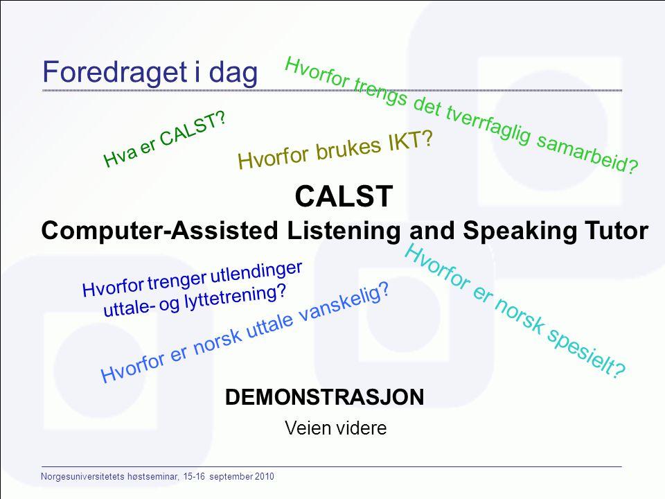 Norgesuniversitetets høstseminar, 15-16 september 2010 Foredraget i dag DEMONSTRASJON Hva er CALST.