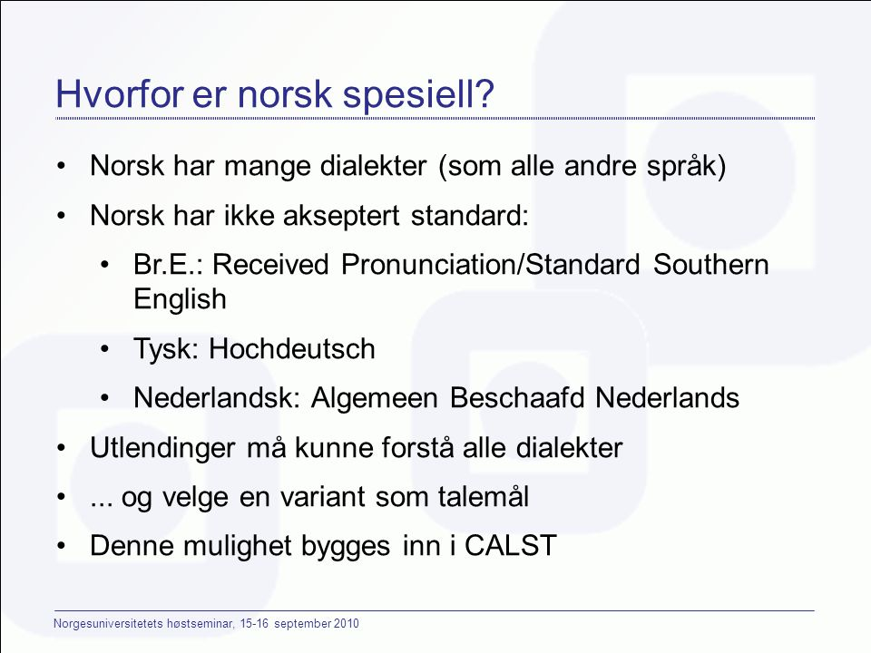 Norgesuniversitetets høstseminar, 15-16 september 2010 Hvorfor er norsk spesiell.