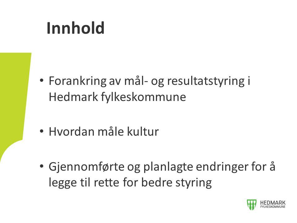 • Forankring av mål- og resultatstyring i Hedmark fylkeskommune • Hvordan måle kultur • Gjennomførte og planlagte endringer for å legge til rette for