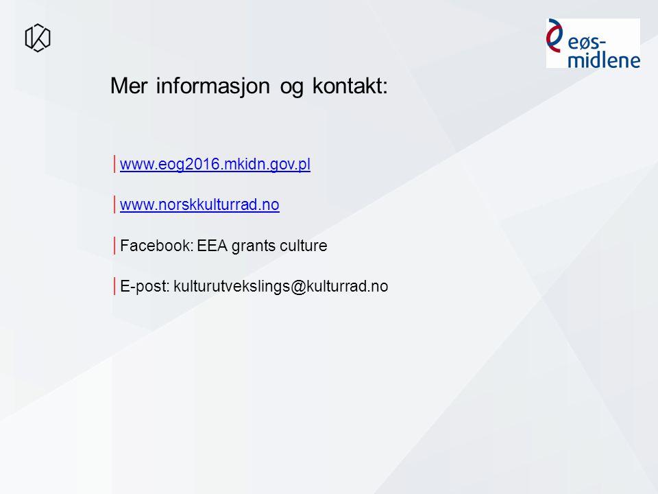 Mer informasjon og kontakt: │www.eog2016.mkidn.gov.plwww.eog2016.mkidn.gov.pl │www.norskkulturrad.nowww.norskkulturrad.no │Facebook: EEA grants culture │E-post: kulturutvekslings@kulturrad.no