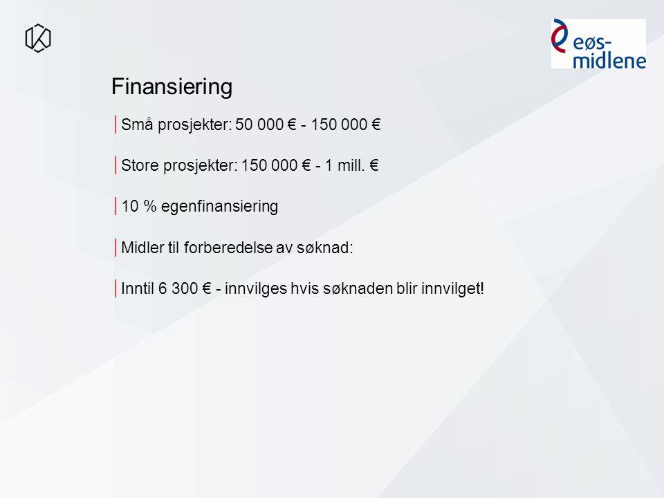 Finansiering │Små prosjekter: 50 000 € - 150 000 € │Store prosjekter: 150 000 € - 1 mill.