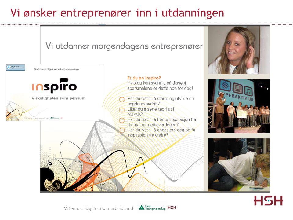 Vi ønsker entreprenører inn i utdanningen Vi tenner ildsjeler i samarbeid med