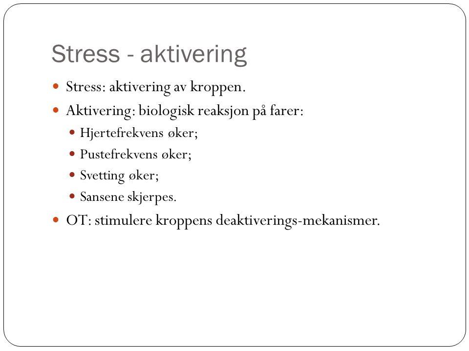 Stress - aktivering  Stress: aktivering av kroppen.  Aktivering: biologisk reaksjon på farer:  Hjertefrekvens øker;  Pustefrekvens øker;  Svettin