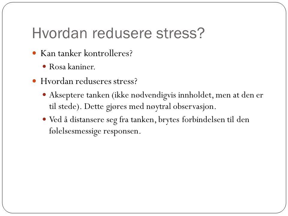 Hvordan redusere stress. Kan tanker kontrolleres.