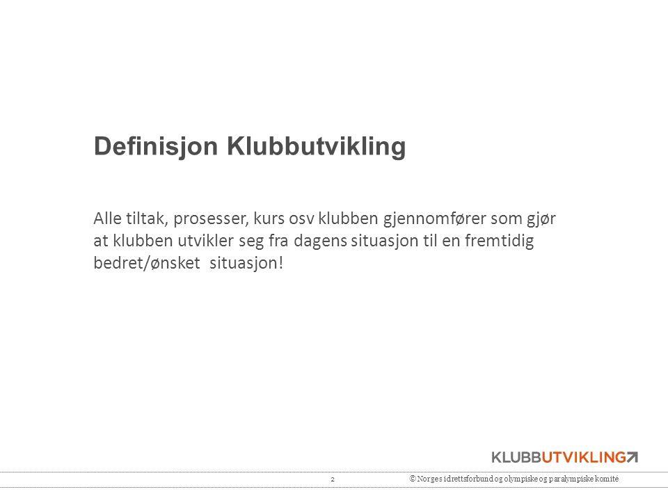 2© Norges idrettsforbund og olympiske og paralympiske komité Definisjon Klubbutvikling Alle tiltak, prosesser, kurs osv klubben gjennomfører som gjør