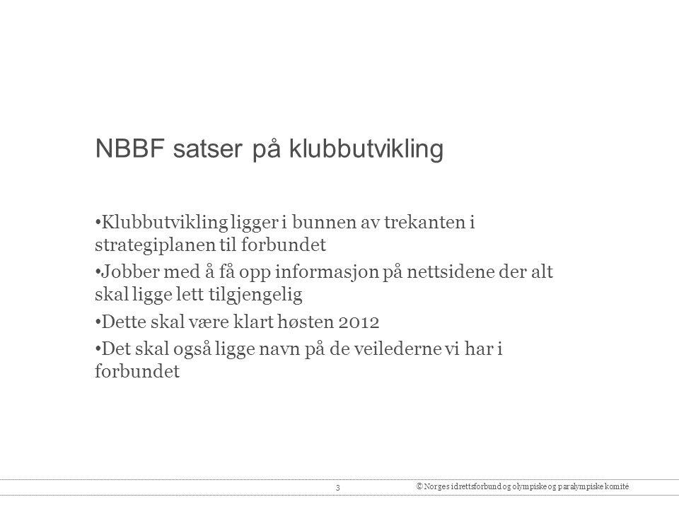 3© Norges idrettsforbund og olympiske og paralympiske komité NBBF satser på klubbutvikling • Klubbutvikling ligger i bunnen av trekanten i strategipla
