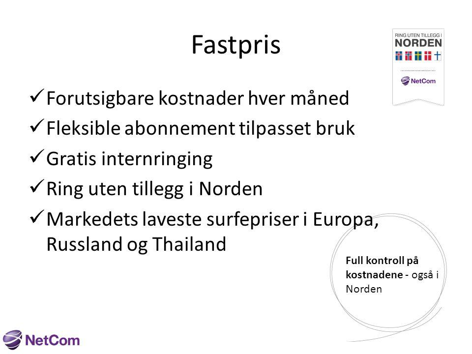 Fastpris  Forutsigbare kostnader hver måned  Fleksible abonnement tilpasset bruk  Gratis internringing  Ring uten tillegg i Norden  Markedets laveste surfepriser i Europa, Russland og Thailand Full kontroll på kostnadene - også i Norden