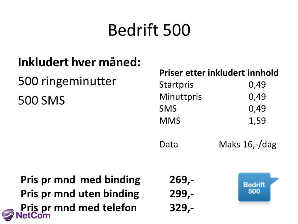 Bedrift 500 Inkludert hver måned: 500 ringeminutter 500 SMS Priser etter inkludert innhold Startpris0,49 Minuttpris0,49 SMS0,49 MMS1,59 DataMaks 16,-/dag Pris pr mndmed binding269,- Pris pr mnd uten binding299,- Pris pr mnd med telefon329,-
