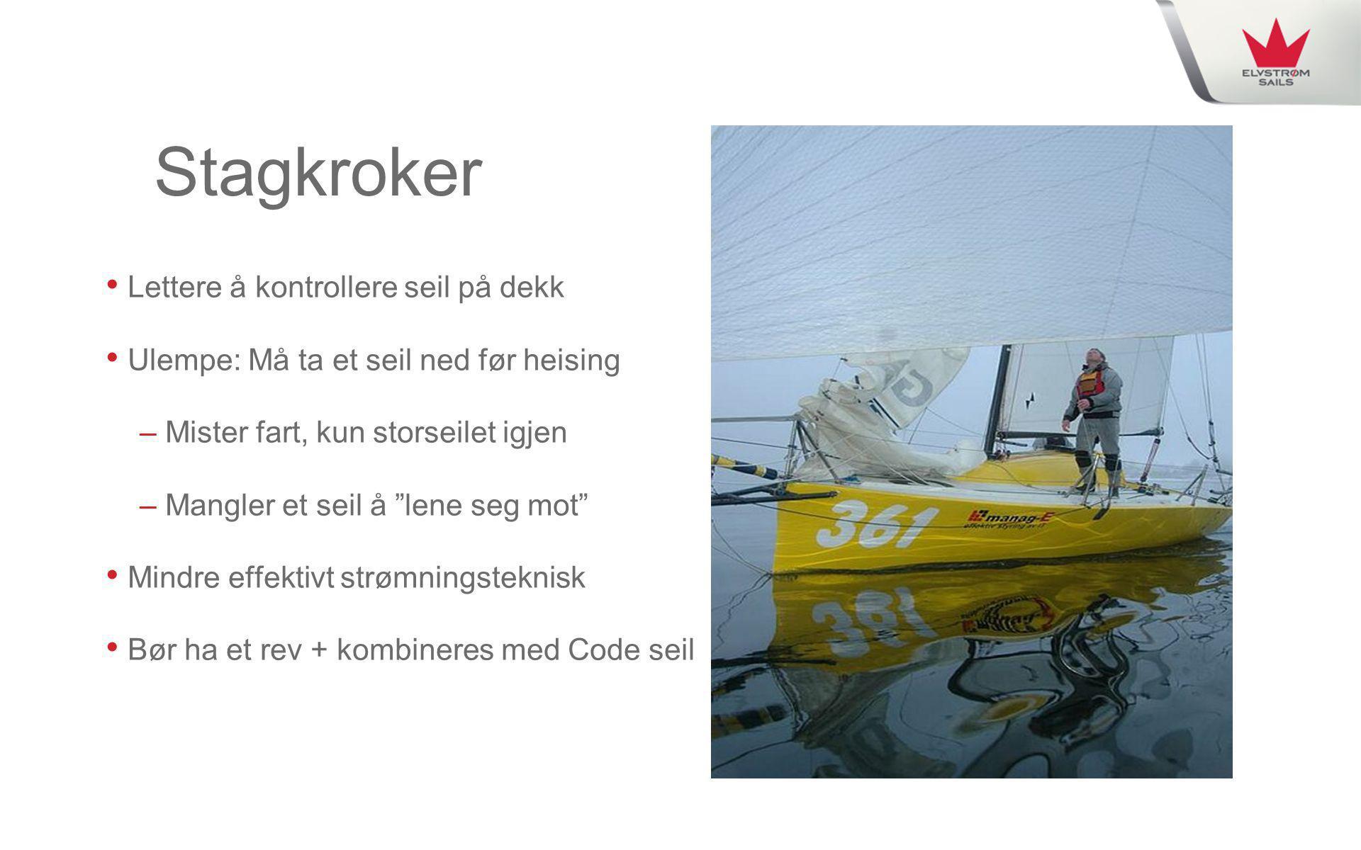 """Stagkroker • Lettere å kontrollere seil på dekk • Ulempe: Må ta et seil ned før heising – Mister fart, kun storseilet igjen – Mangler et seil å """"lene"""