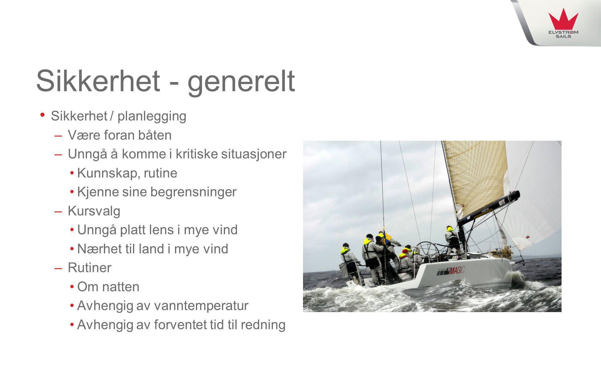 Sikkerhet - generelt • Sikkerhet / planlegging – Være foran båten – Unngå å komme i kritiske situasjoner •Kunnskap, rutine •Kjenne sine begrensninger