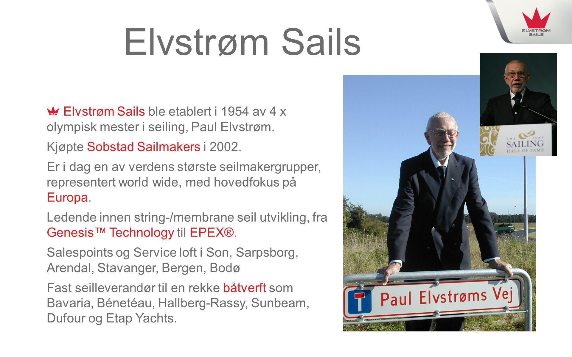 Elvstrøm Sails Elvstrøm Sails ble etablert i 1954 av 4 x olympisk mester i seiling, Paul Elvstrøm. Kjøpte Sobstad Sailmakers i 2002. Er i dag en av ve