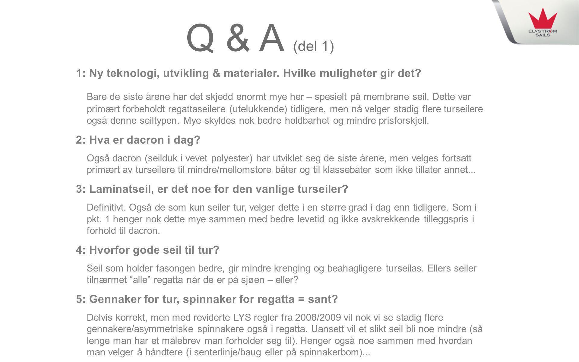 Q & A (del 1) 1: Ny teknologi, utvikling & materialer. Hvilke muligheter gir det? Bare de siste årene har det skjedd enormt mye her – spesielt på memb