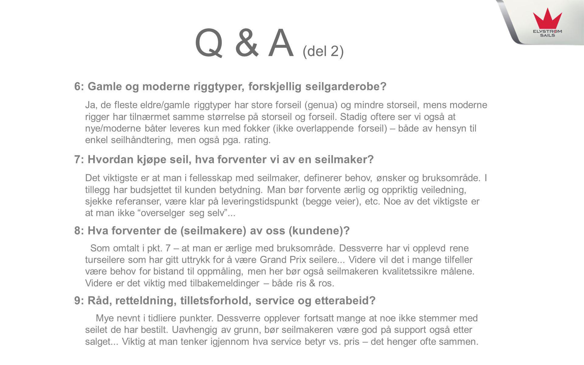 Q & A (del 2) 6: Gamle og moderne riggtyper, forskjellig seilgarderobe? Ja, de fleste eldre/gamle riggtyper har store forseil (genua) og mindre storse