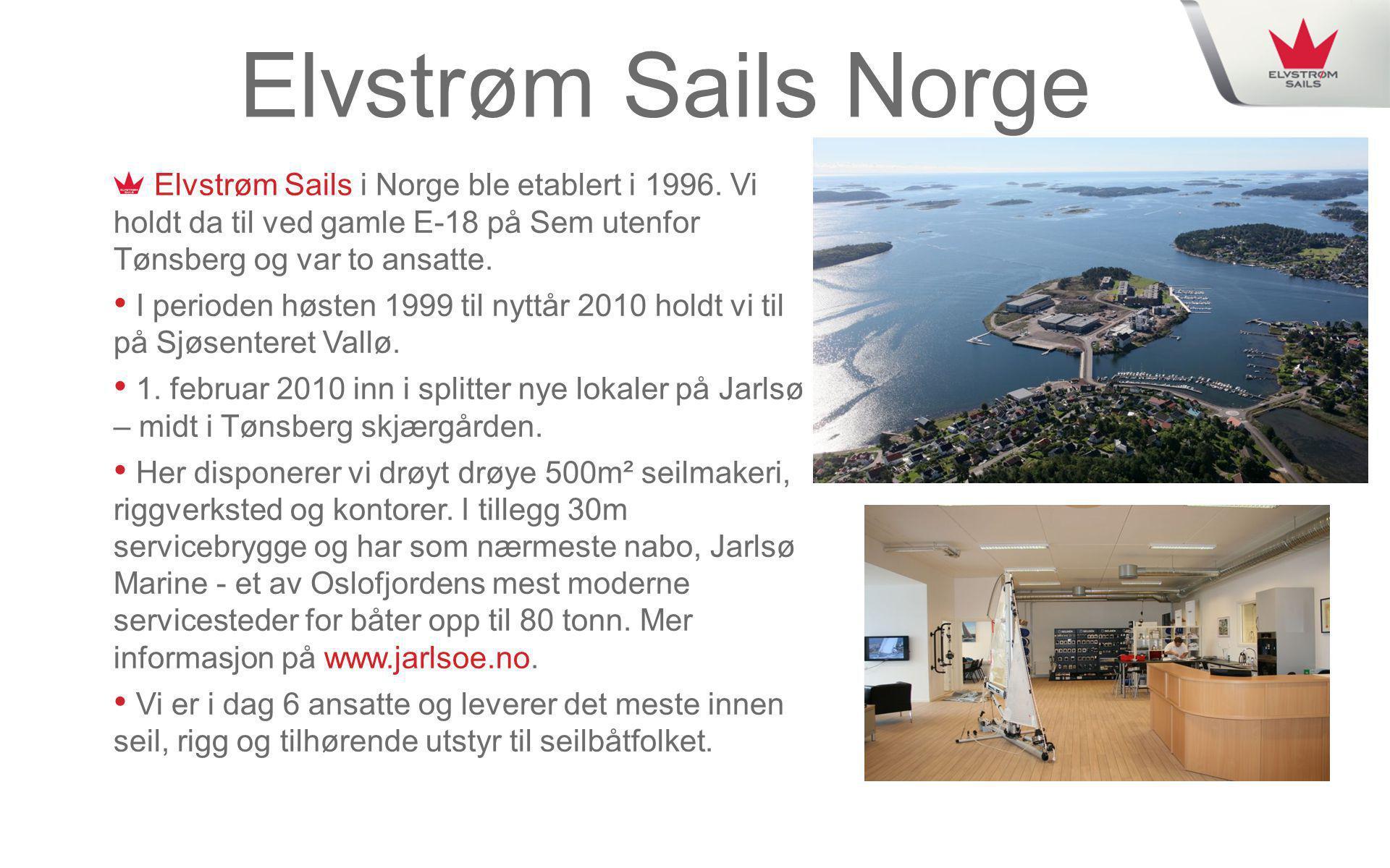 Elvstrøm Sails Norge Elvstrøm Sails i Norge ble etablert i 1996. Vi holdt da til ved gamle E-18 på Sem utenfor Tønsberg og var to ansatte. • I periode
