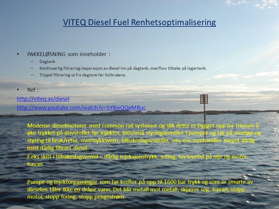 VITEQ Diesel Fuel Renhetsoptimalisering • PAKKELØSNING som inneholder : – Dagtank – Kontinuerlig filtrering/separasjon av diesel inn på dagtank, overf