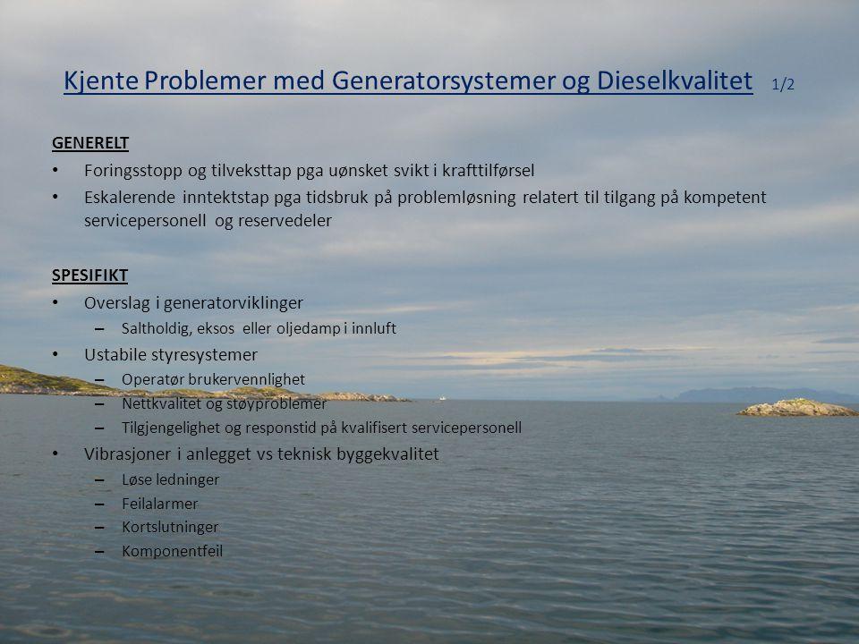 Kjente Problemer med Generatorsystemer og Dieselkvalitet 1/2 GENERELT • Foringsstopp og tilveksttap pga uønsket svikt i krafttilførsel • Eskalerende i