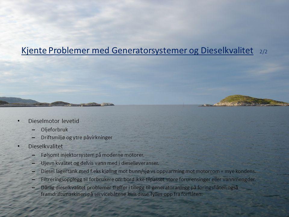 Kjente Problemer med Generatorsystemer og Dieselkvalitet 2/2 • Dieselmotor levetid – Oljeforbruk – Driftsmiljø og ytre påvirkninger • Dieselkvalitet –