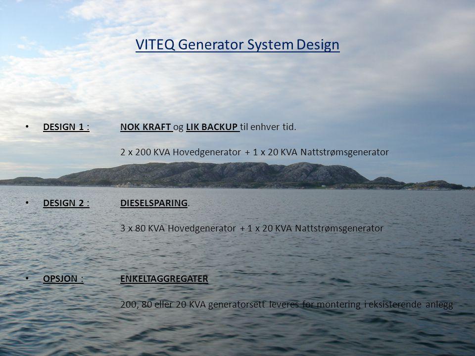 VITEQ Generator System Design • DESIGN 1 :NOK KRAFT og LIK BACKUP til enhver tid. 2 x 200 KVA Hovedgenerator + 1 x 20 KVA Nattstrømsgenerator • DESIGN