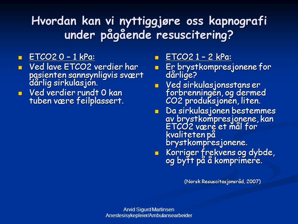 Arvid Sigurd Martinsen Anestesisykepleier/Ambulansearbeider Hvordan kan vi nyttiggjøre oss kapnografi under pågående resuscitering?  ETCO2 0 – 1 kPa: