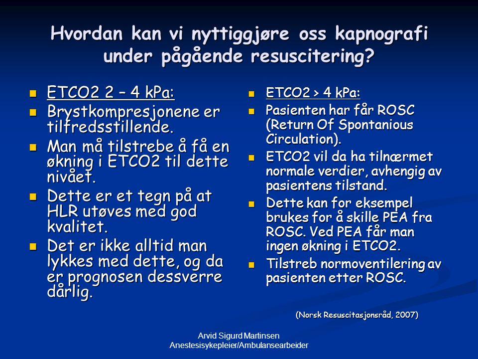 Arvid Sigurd Martinsen Anestesisykepleier/Ambulansearbeider Hvordan kan vi nyttiggjøre oss kapnografi under pågående resuscitering?  ETCO2 2 – 4 kPa: