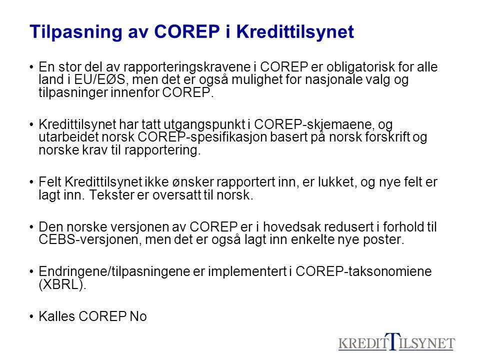 Tilpasning av COREP i Kredittilsynet •En stor del av rapporteringskravene i COREP er obligatorisk for alle land i EU/EØS, men det er også mulighet for nasjonale valg og tilpasninger innenfor COREP.