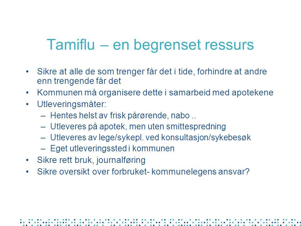 Tamiflu – en begrenset ressurs •Sikre at alle de som trenger får det i tide, forhindre at andre enn trengende får det •Kommunen må organisere dette i samarbeid med apotekene •Utleveringsmåter: –Hentes helst av frisk pårørende, nabo..