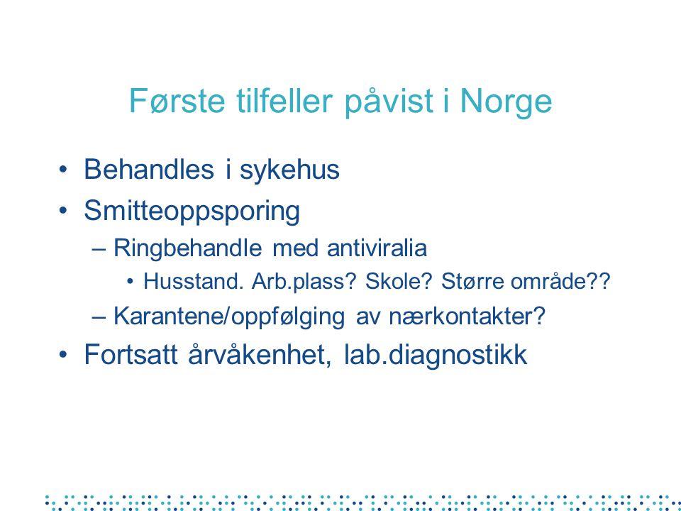 Første tilfeller påvist i Norge •Behandles i sykehus •Smitteoppsporing –Ringbehandle med antiviralia •Husstand.