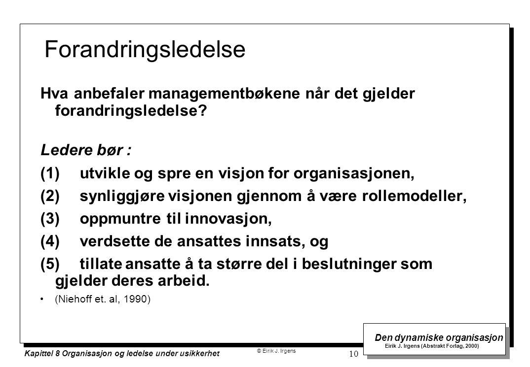 © Eirik J. Irgens Den dynamiske organisasjon Eirik J. Irgens (Abstrakt Forlag, 2000) Kapittel 8 Organisasjon og ledelse under usikkerhet 10 Forandring